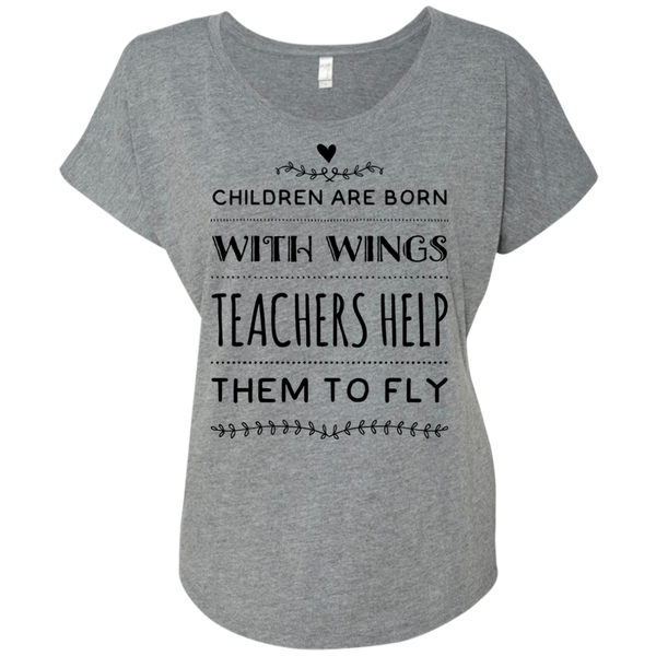 Children are born with wings Teachers help them to fly Dolman Sleeve