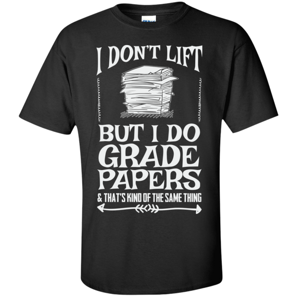 I Dont Lift But I Do Grade Papers  Cotton T-Shirt - TeachersLoungeShop - 1