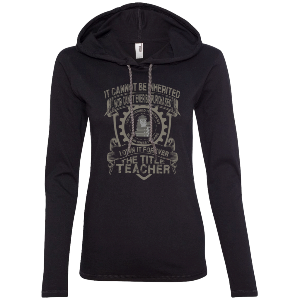 It Cannot Be Inherited Nor Can It Ever Be Purchased I Own It Forever The Title Teacher Ladies LS T-Shirt Hoodie - TeachersLoungeShop - 1