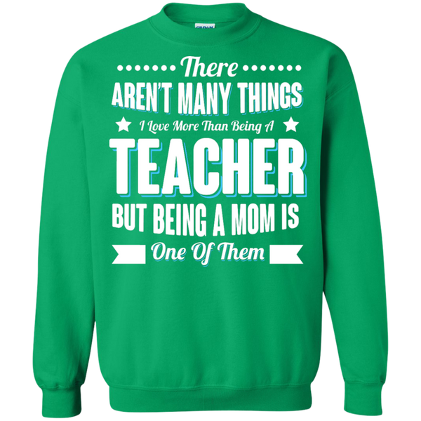 There aren't many things I Love more than being a Teacher but being a MOM is one of them Crewneck Pullover Sweatshirt  8 oz - TeachersLoungeShop - 9