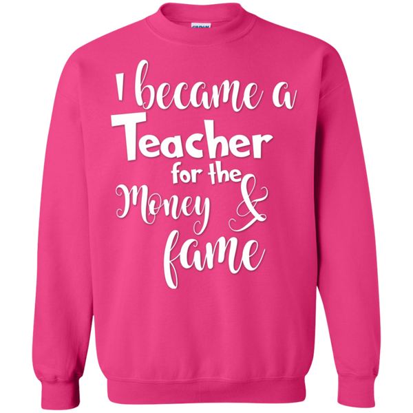 I became a Teacher for the Money & Fame Sweatshirt