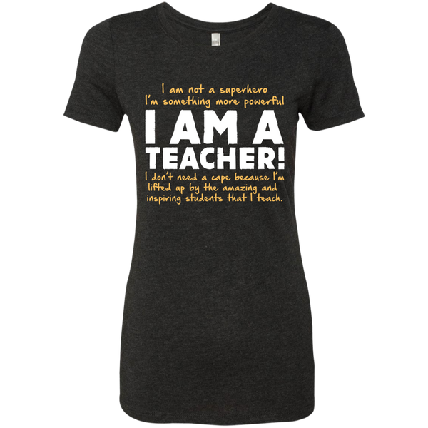 I am not a superhero I'm something more powerful I am a Teacher  Ladies Triblend T-Shirt - TeachersLoungeShop - 2