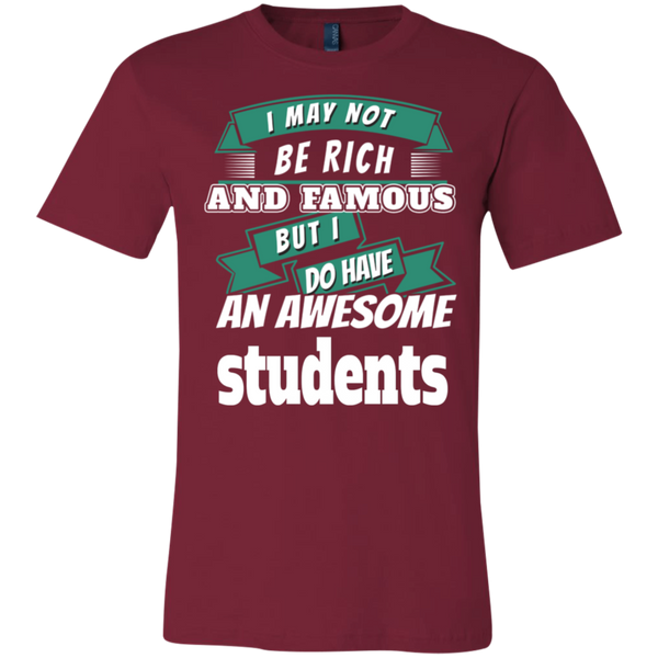 I may not be rich and famous but i do have an awesome students  T-Shirt