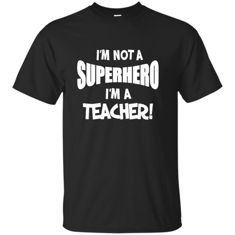 I'm not a Superhero I'm a Teacher Cotton T-Shirt - TeachersLoungeShop - 1