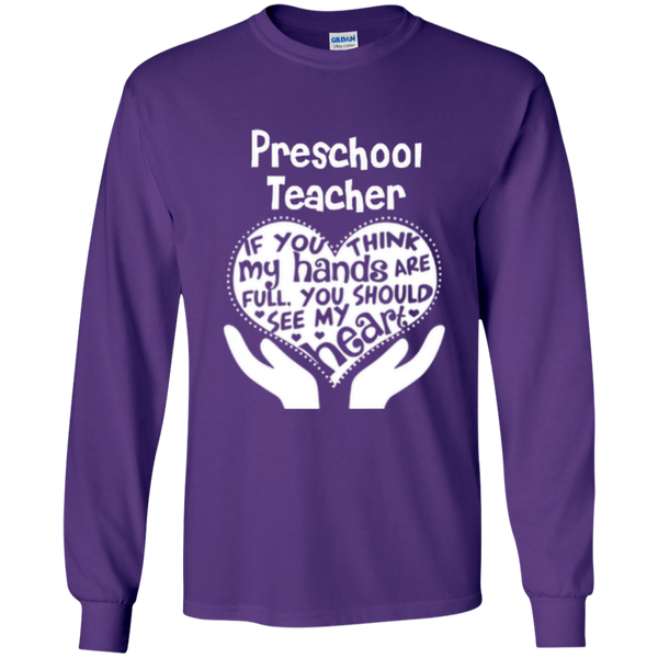 Preschool Teacher If You Think My Hands Are Full You Should See My Heart LS Ultra Cotton Tshirt - TeachersLoungeShop - 4