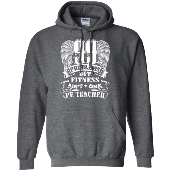 99 Problems But Fitness Ain't One PE Teacher Pullover Hoodie 8 oz - TeachersLoungeShop - 3