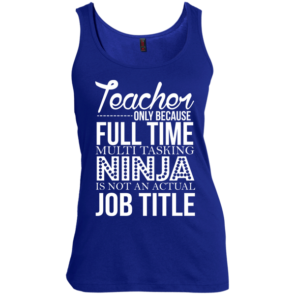 Teacher only Because Full Time Multi Tasking Ninja is not an actual Job Title   Scoop Neck Tank Top - TeachersLoungeShop - 5