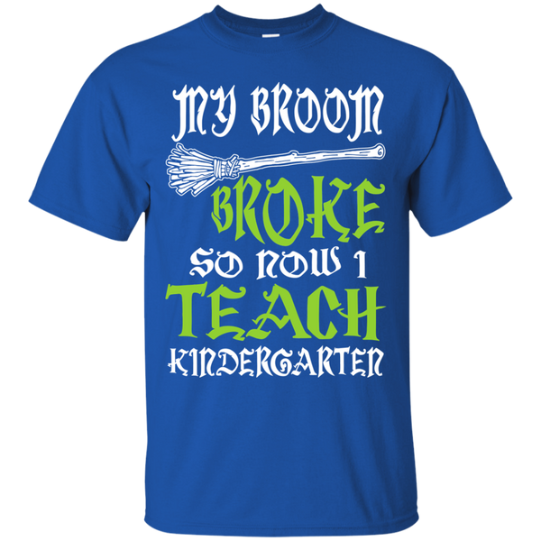 My Broom Broke So Now I Teach Kindergarten Cotton T-Shirt - TeachersLoungeShop - 9