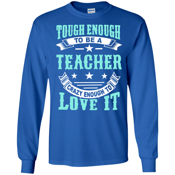 Tough Enough to be a Teacher Crazy Enough to Love It LS Ultra Cotton Tshirt - TeachersLoungeShop - 9