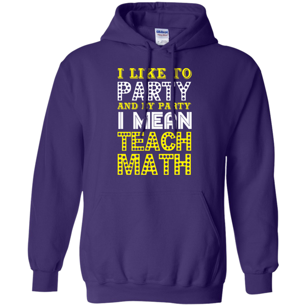 I Like to Party and by Party I mean Teach Math  Hoodie 8 oz - TeachersLoungeShop - 11
