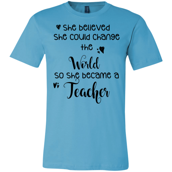 She believed she could change the world so she became a Teacher  T-Shirt