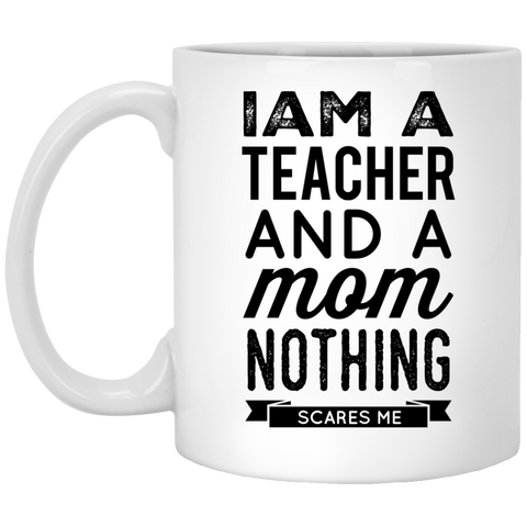 I am a Teacher and a Mom nothing scares me  Mug