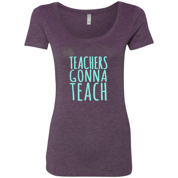 Teachers Gonna Teach Next Level Ladies Triblend Scoop - TeachersLoungeShop - 4