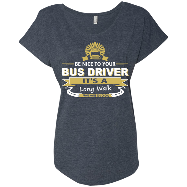 Be Nice to Your Bus Driver It's a Long Walk From Home to School Next Level Ladies Triblend Dolman Sleeve - TeachersLoungeShop - 5