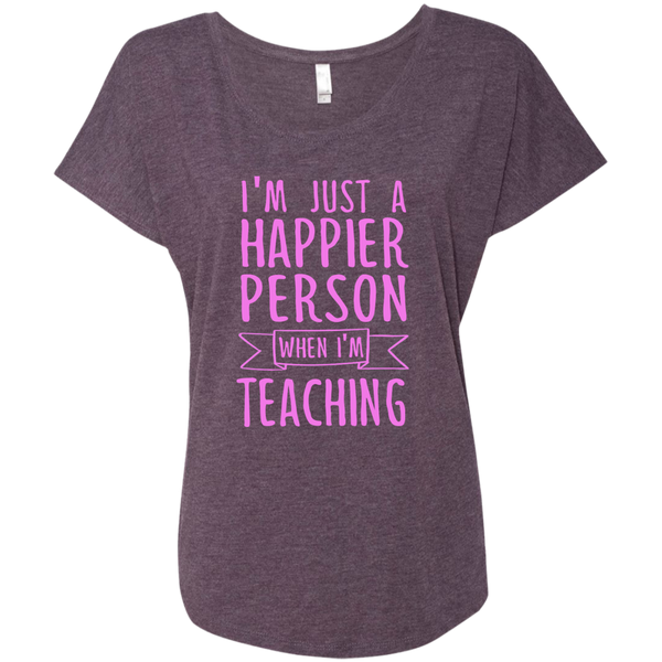 I'm Just a Happier Person When I'm Teaching Next Level Ladies Triblend Dolman Sleeve - TeachersLoungeShop - 5