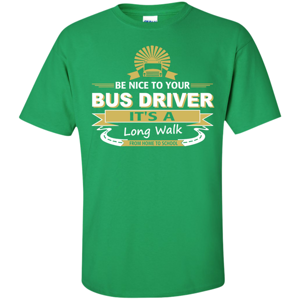 Be Nice to your Bus Driver It's a Long Walk from Home to School Cotton T-Shirt - TeachersLoungeShop - 5