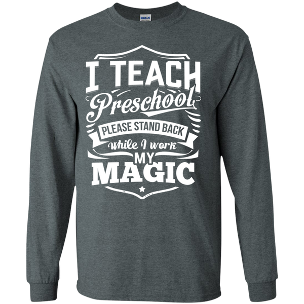I Teach Preschool please stand while I work my magic ls Tshirt - TeachersLoungeShop - 3