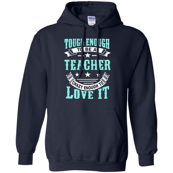 Tough Enough to be a Teacher Crazy Enough to Love It Pullover Hoodie 8 oz - TeachersLoungeShop - 2