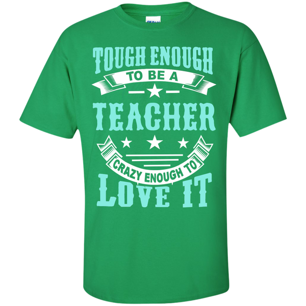 Tough Enough to be a Teacher Crazy Enough to Love It Cotton T-Shirt - TeachersLoungeShop - 3