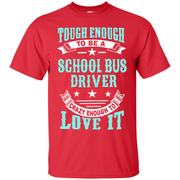 Tough Enough to be a School Bus Driver Crazy Enough to Love It Cotton T-Shirt - TeachersLoungeShop - 8