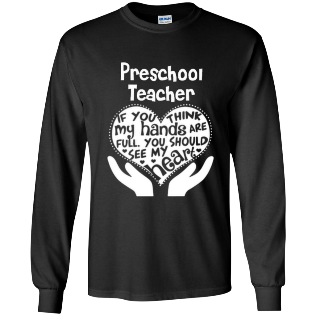 Preschool Teacher If You Think My Hands Are Full You Should See My Heart LS Ultra Cotton Tshirt - TeachersLoungeShop - 1