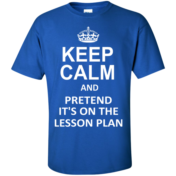 Keep Calm and Pretend It's on The Lesson Plan  T-Shirt - TeachersLoungeShop - 9