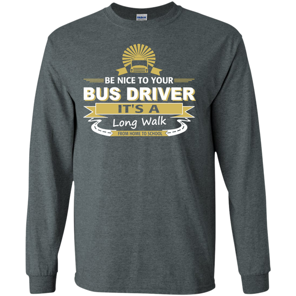 Be Nice to Your Bus Driver It's a Long Walk From Home to School LS Ultra Cotton Tshirt - TeachersLoungeShop - 6