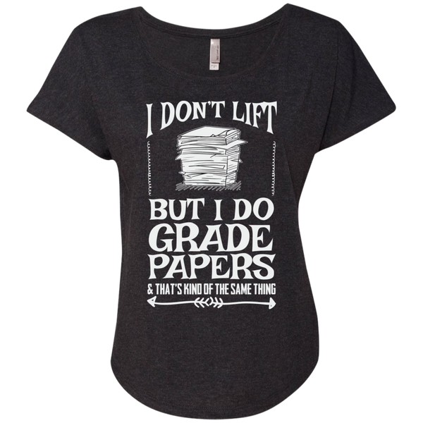 I Dont Lift But I Do Grade Papers    Level Ladies Triblend Dolman Sleeve - TeachersLoungeShop - 4