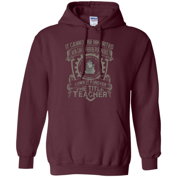 It Cannot Be Inherited Nor Can It Ever Be Purchased I Own It Forever The Title Teacher Pullover Hoodie 8 oz - TeachersLoungeShop - 7