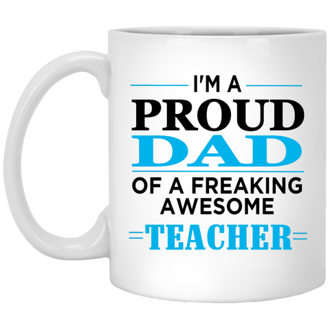 Proud Dad of Freaking awesome Teacher  11 oz. Mug