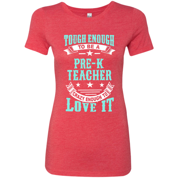 Tough Enough to be a Pre K Teacher Crazy Enough to Love It Next Level Ladies Triblend T-Shirt - TeachersLoungeShop - 6