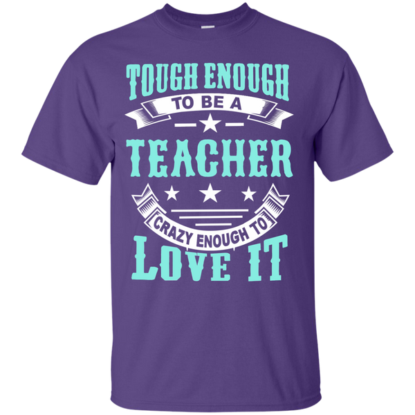 Tough Enough to be a Teacher Crazy Enough to Love It Cotton T-Shirt - TeachersLoungeShop - 11