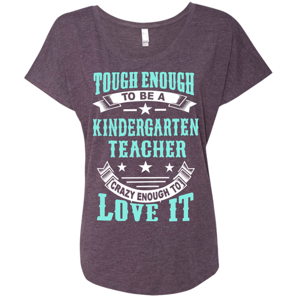Tough Enough to be a Kindergarten Teacher Crazy Enough to Love It Next Level Ladies Triblend Dolman Sleeve - TeachersLoungeShop - 6
