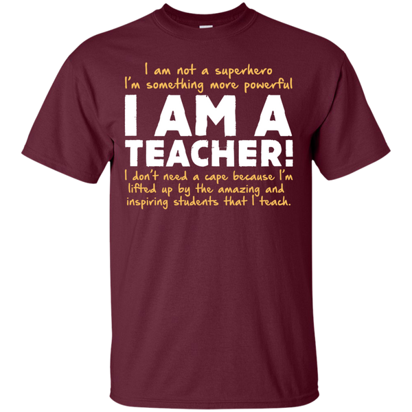 I am not a superhero I'm something more powerful I am a Teacher T-Shirt - TeachersLoungeShop - 7