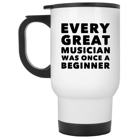 Every great musician was once a beginner White Travel Mug