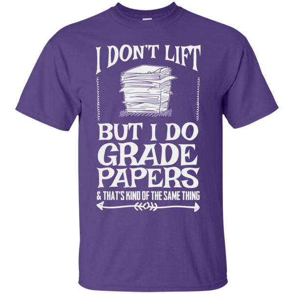 I Dont Lift But I Do Grade Papers  Cotton T-Shirt - TeachersLoungeShop - 6