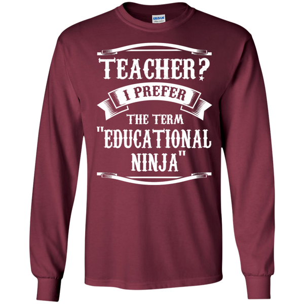 Teacher i Prefer the term Educational Ninja LS Ultra Cotton Tshirt - TeachersLoungeShop - 8