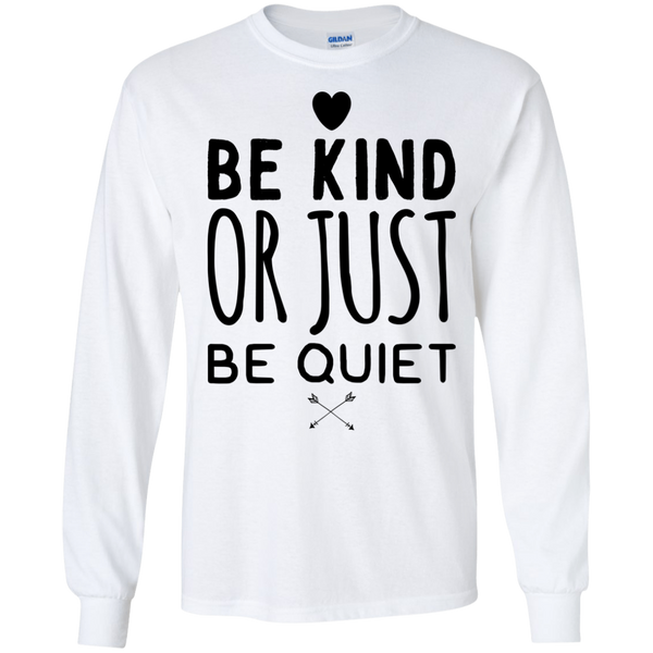 Be Kind or Just be Quiet   LS Ultra Cotton T-Shirt