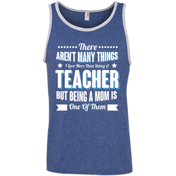 There aren't many things I Love more than being a Teacher but being a MOM is one of them 100% Ringspun Cotton Tank Top - TeachersLoungeShop - 6