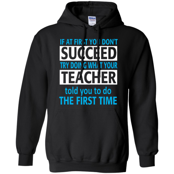 If at First you don't Succeed try doing what your Teacher told you to do the First Time   Hoodie 8 oz - TeachersLoungeShop - 1