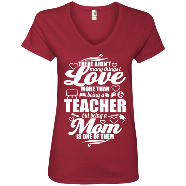 There aren't Many Things I Love More Than Being A Teacher but being a Mom is One of Them  Ladies' V-Neck Tee - TeachersLoungeShop - 4