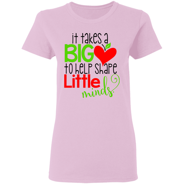It takes a big heart to shape little minds Ladies' T-shirt