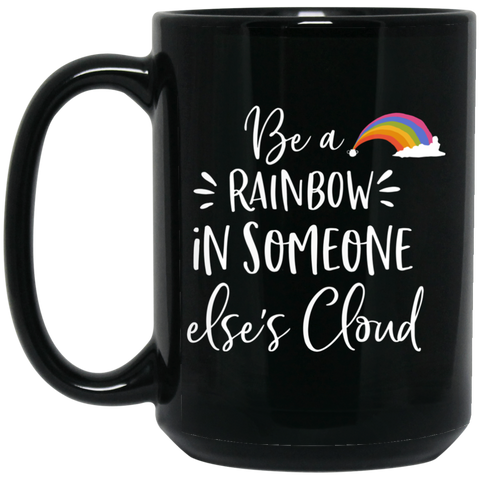 Be a rainbow in someone else's cloud  15 oz. Black Mug