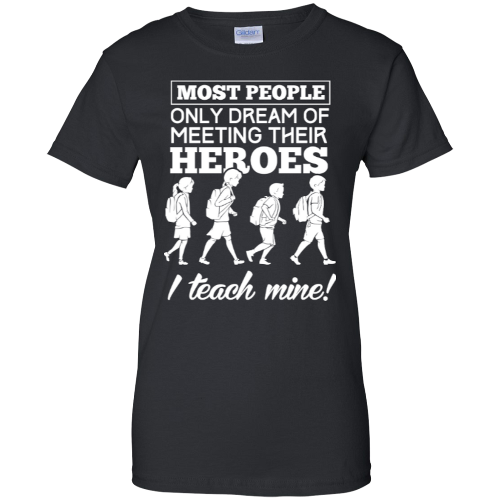 Most people only dream of meeting their heroes i teach mine   Custom 100% Cotton T-Shirt - TeachersLoungeShop - 1