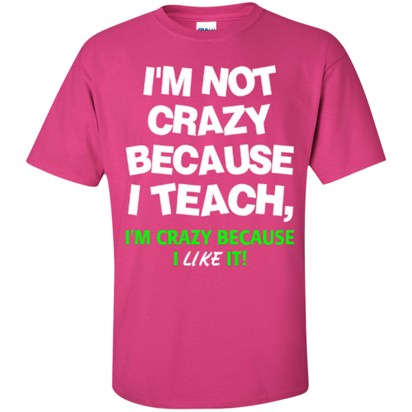 I'm not Crazy because i Teach I'm Crazy because i Like it T-shirt Hoodie - TeachersLoungeShop - 5