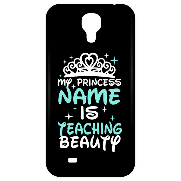 My Princess Name is Teaching Beauty Mobile Samsung Galaxy 4 Case - TeachersLoungeShop - 1