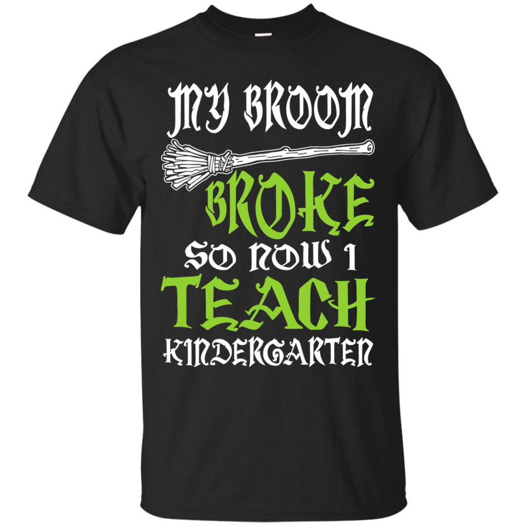 My Broom Broke So Now I Teach Kindergarten Cotton T-Shirt - TeachersLoungeShop - 1