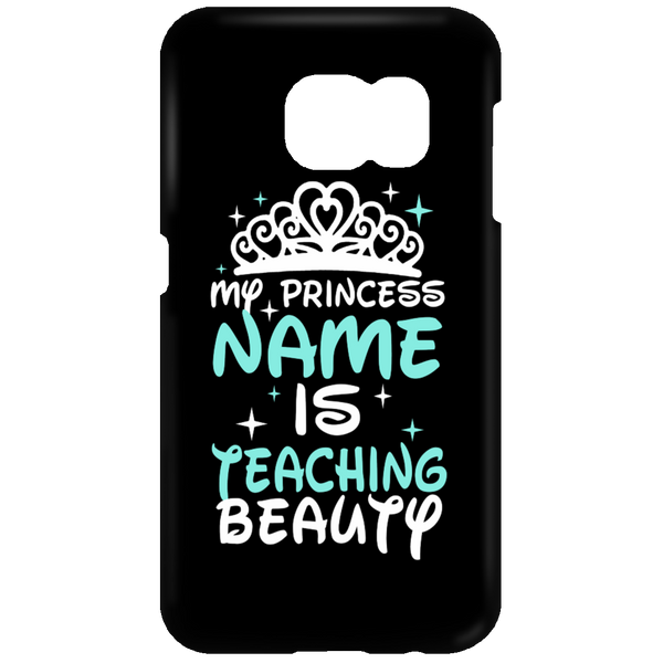 My Princess Name is Teaching Beauty Mobile Samsung Galaxy S7 Phone Case - TeachersLoungeShop - 1