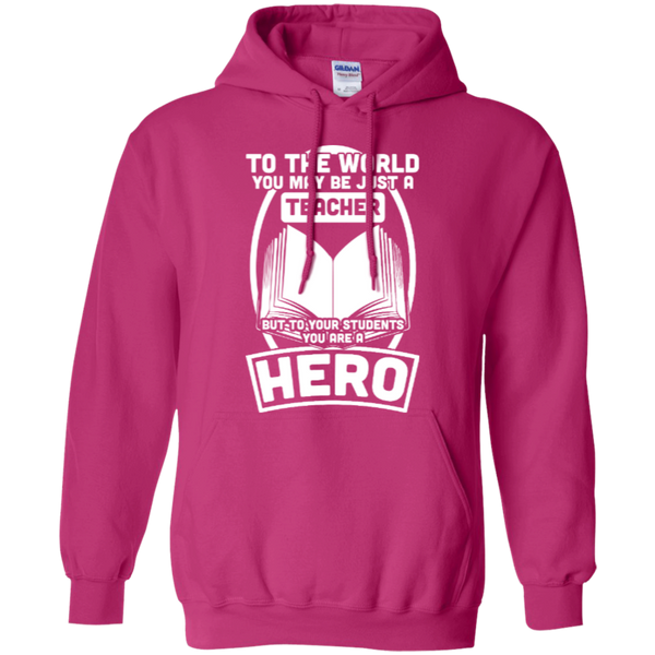 To The World You may be just A Teacher but to your students you are a Hero  Hoodie 8 oz - TeachersLoungeShop - 5