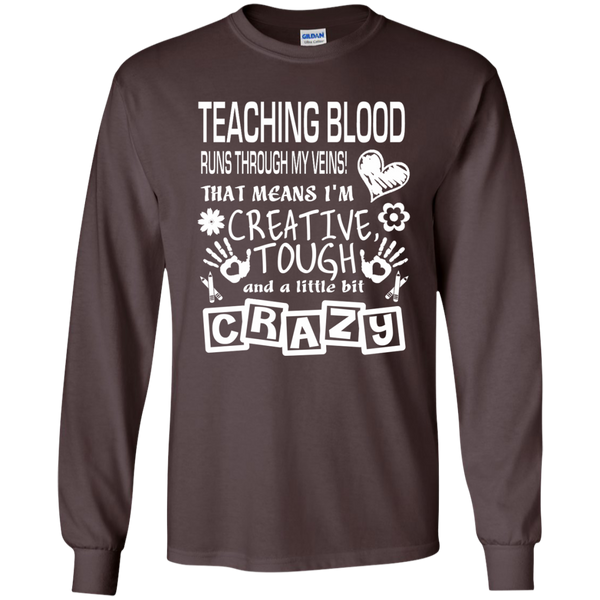 Teaching Blood Runs Through My Veins I'm Creative Tough and Crazy LS Ultra Cotton Tshirt - TeachersLoungeShop - 3